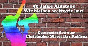 CSD Demo: 50 Jahre Aufstand - Wir bleiben weltweit laut! @ Koblenz, Altstadt